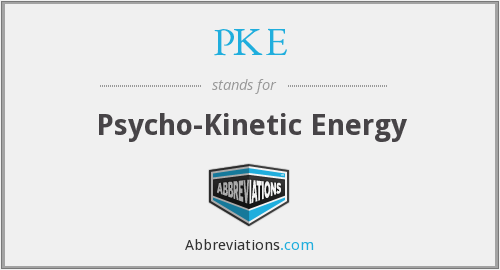 PKE - Psycho-Kinetic Energy