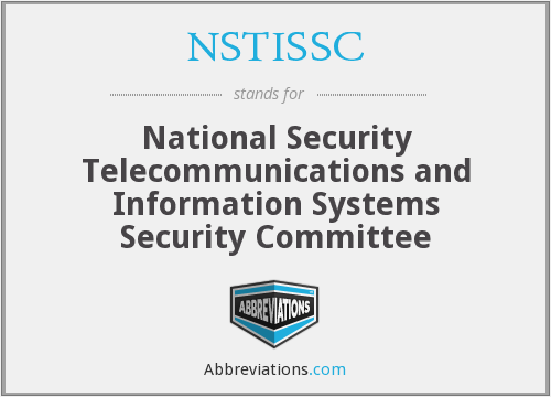 NSTISSC - National Security Telecommunications and Information Systems Security Committee