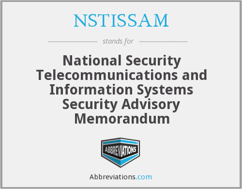 NSTISSAM - National Security Telecommunications and Information Systems Security Advisory Memorandum