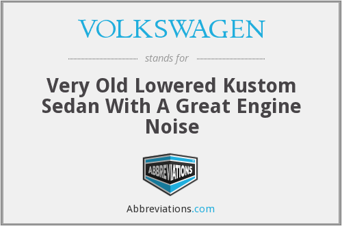 VOLKSWAGEN - Very Old Lowered Kustom Sedan With A Great Engine Noise
