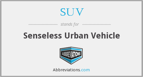SUV - Senseless Urban Vehicle