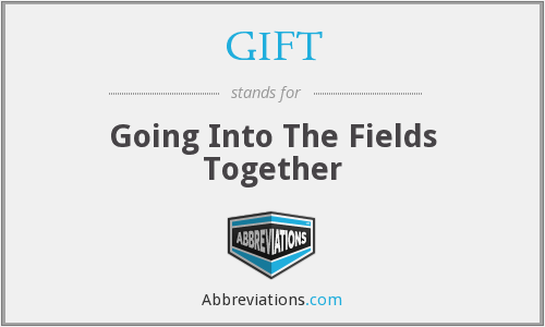GIFT - Going Into The Fields Together