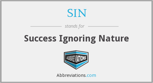 SIN - Success Ignoring Nature