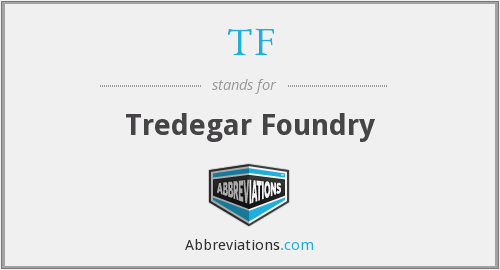TF - Tredegar Foundry