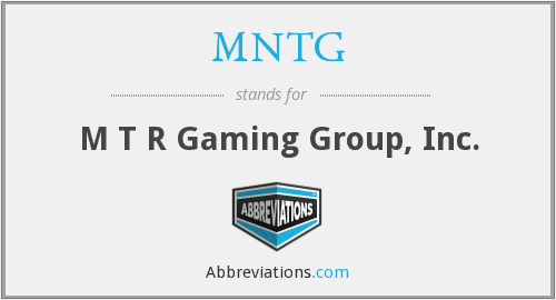 MNTG - M T R Gaming Group, Inc.