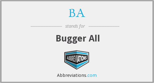 BA - Bugger All