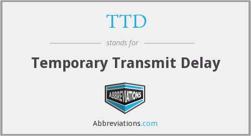 TTD - Temporary Transmit Delay