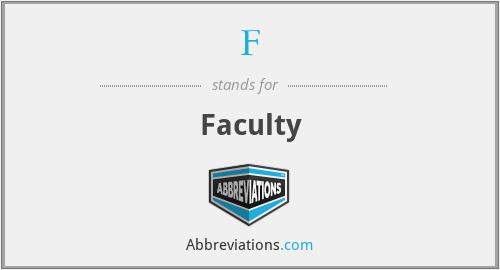 F - Faculty