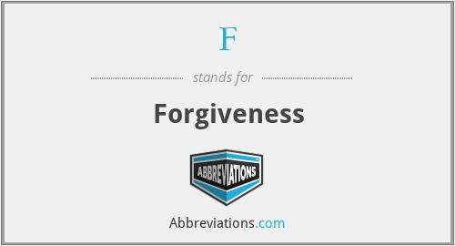 F - Forgiveness