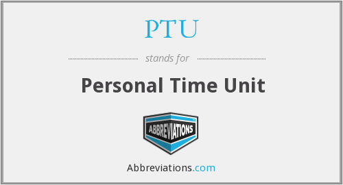PTU - Personal Time Unit