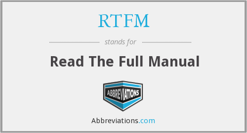 RTFM - Read The Full Manual