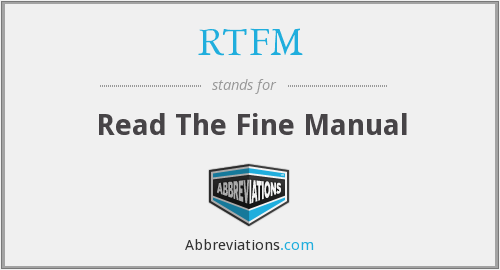 RTFM - Read The Fine Manual