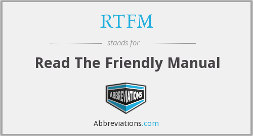 RTFM - Read The Friendly Manual