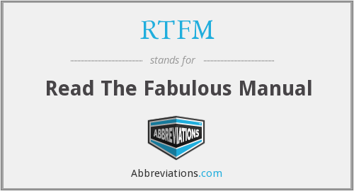 RTFM - Read The Fabulous Manual