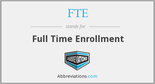 FTE - Full Time Enrollment