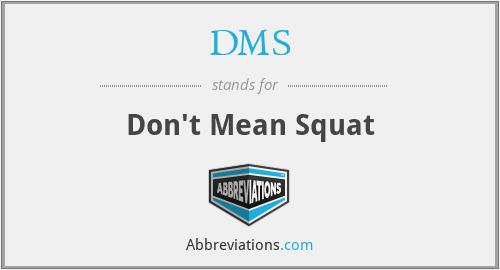DMS - Don't Mean Squat