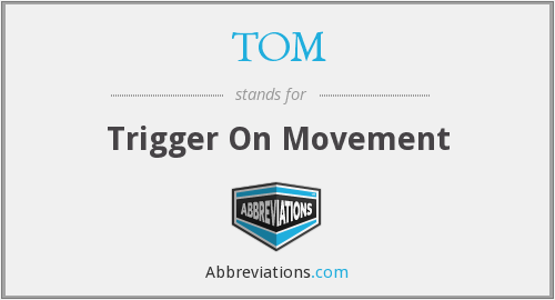 TOM - Trigger On Movement