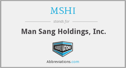 MSHI - Man Sang Holdings, Inc.
