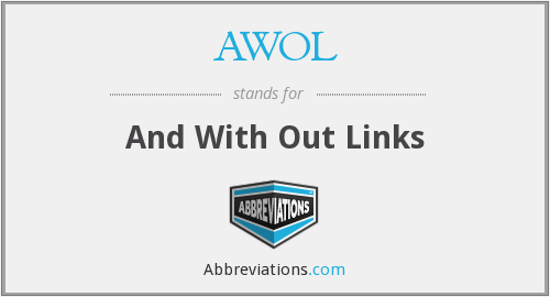 AWOL - And With Out Links