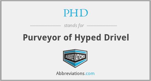 PHD - Purveyor of Hyped Drivel