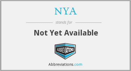 NYA - Not Yet Available