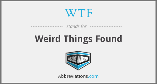 WTF - Weird Things Found