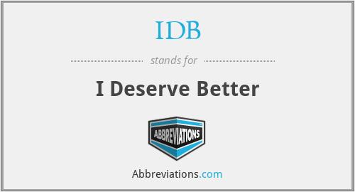 IDB - I Deserve Better