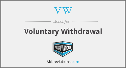 VW - Voluntary Withdrawal