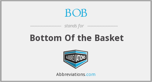 BOB - Bottom Of the Basket