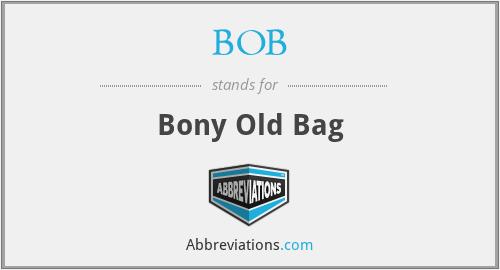 BOB - Bony Old Bag