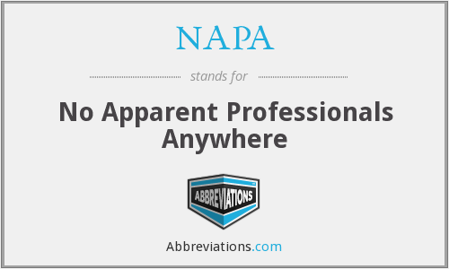 NAPA - No Apparent Professionals Anywhere