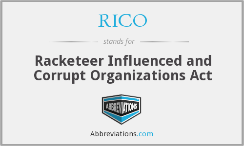 RICO - Racketeer Influenced and Corrupt Organizations Act