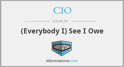 CIO - (Everybody I) See I Owe