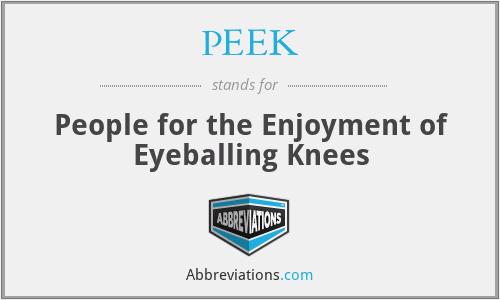 PEEK - People for the Enjoyment of Eyeballing Knees