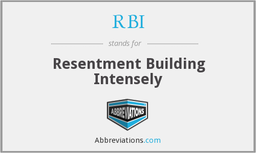 RBI - Resentment Building Intensely