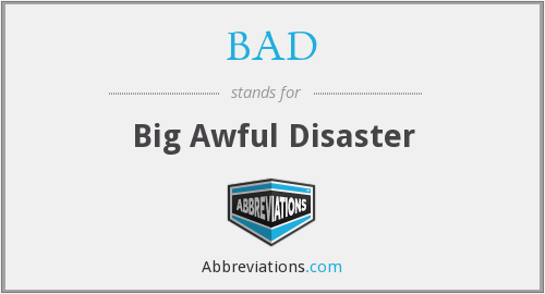 BAD - Big Awful Disaster