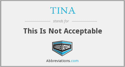 TINA - This Is Not Acceptable