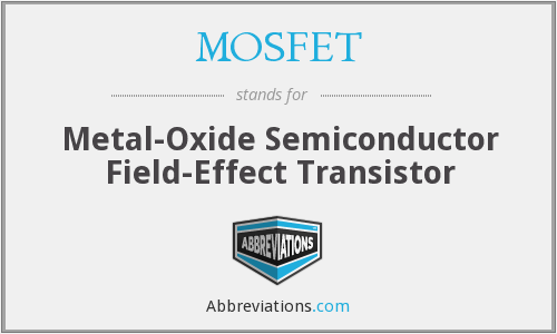 MOSFET - Metal-Oxide Semiconductor Field-Effect Transistor